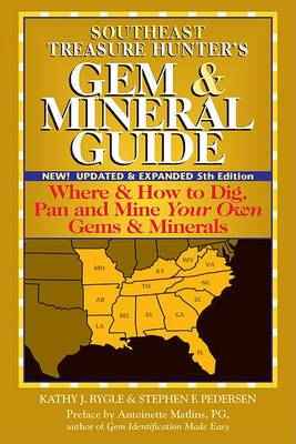 Southeast Treasure Hunters Gem & Mineral Guide: Where & How to Dig, Pan and Mine Your Own Gems & Minerals