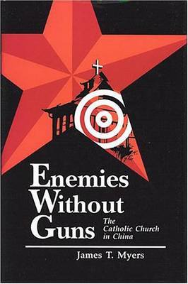 Enemies Without Guns: The Catholic Church in the People's Republic of Chine