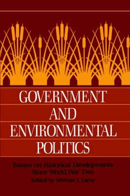 Government and Environmental Politics: Essays on Historical Developments Since World War Two