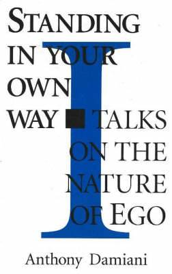 Standing in Your Own Way: Talks on the Nature of Ego