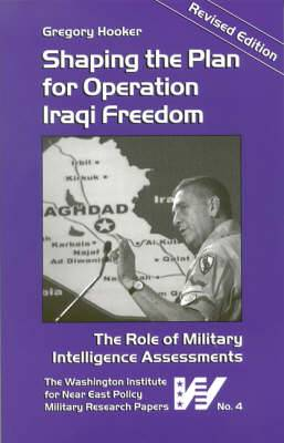 Shaping the Plan for Operation Iraqi Freedom: The Role of Military Intelligence Assessments