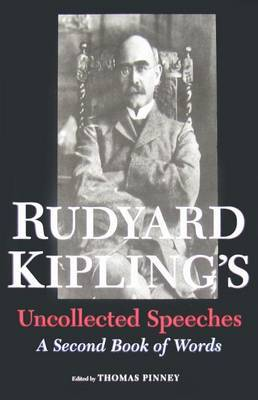 Rudyard Kipling's Uncollected Speeches: A Second Book of Words: With a Checklist of His Speeches