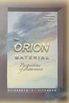 The Orion Material: Perspectives of Awareness - 20th Anniversary Edition