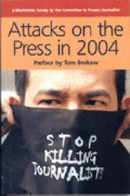 Attacks on the Press in 2004: A Worldwide Survey by the Committee to Protect Journalists