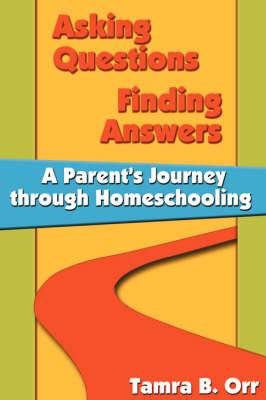 Asking Questions Finding Answers: A Parent's Journey Through Homeschooling