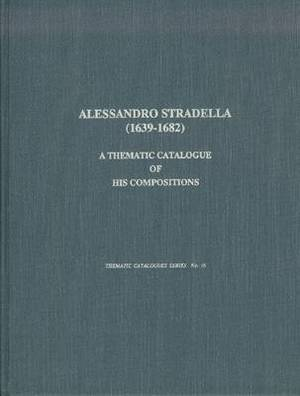Alessandro Stradella, 1639-1682: A Thematic Catalogue of His Compositions