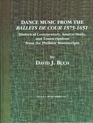 Dance Music from the Ballets de Cour, 1575-1651: Historical Commentary, Source Study, and Transcriptions from the Philidor Manuscripts