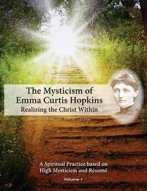 The Mysticism of Emma Curtis Hopkins: Volume 1 Realizing the Christ Within