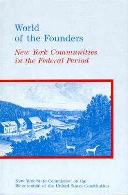 World of the Founders: New York Communities in the Federal Period