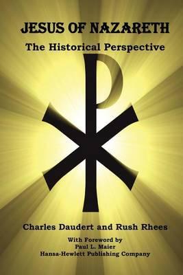 Jesus of Nazareth, the Historical Perspective