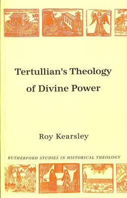 Tertullian's Theology of Divine Power: Rutherford Studies in Historical Theology