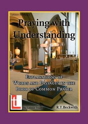 Praying with Understanding: Explanations of Words and Passages in the Book of Common Prayer