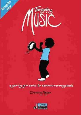 Targeting Music: A Year-by-Year Series for Teachers in Primary Schools: Reception Year