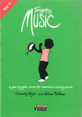 Targeting Music: A Year-by-year Series for Teachers in Primary Schools: Year 3
