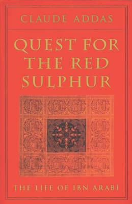 Quest for the Red Sulphur: The Life of Ibn 'Arabi