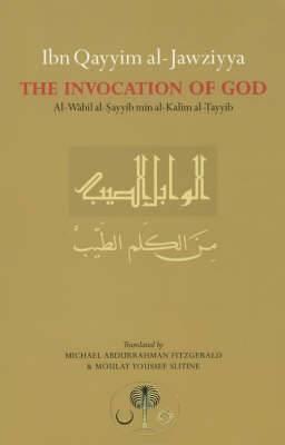 Ibn Qayyim al-Jawziyya on the Invocation of God:  Al-Wabil al-Sayyib