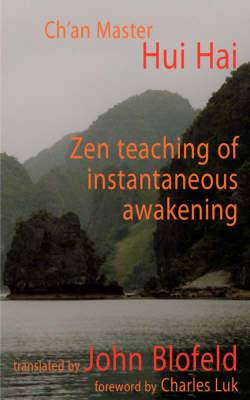 The Zen Teaching of Instantaneous Awakening: Being the Teaching of the Zen Master, Hui Hai, Known as the Great Pearl