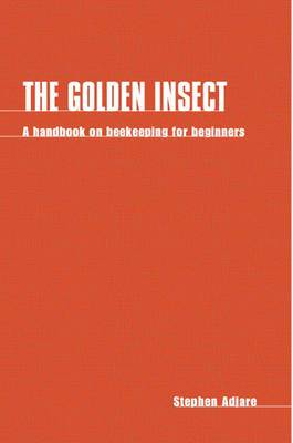 The Golden Insect: Handbook on Beekeeping for Beginners