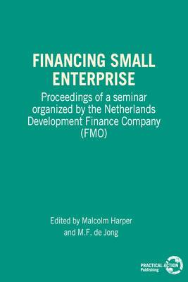 Financing Small Enterprise: Proceedings of a Seminar Organized by the Netherlands Development Finance Company (FMO)