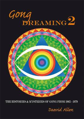 Gong Dreaming: The Histories and Mysteries of Gong from 1969-1979: v. 2