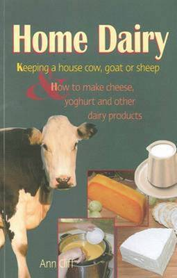Home Dairy: Keeping a House Cow, Goat or Sheep