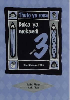 Thuto Ya Rona Kereiti 3 Buka Ya Mokaedi: Gr 3