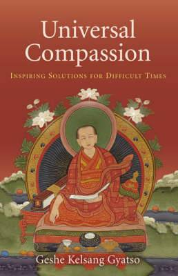 Universal Compassion: Inspiring Solutions for Difficult Times