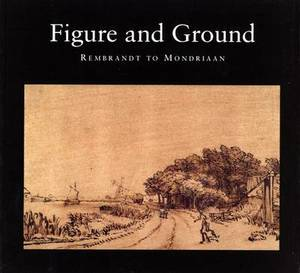 Figure and Ground: Rembrandt to Mondrian Landscape and People in Netherlands Art 1520-1920