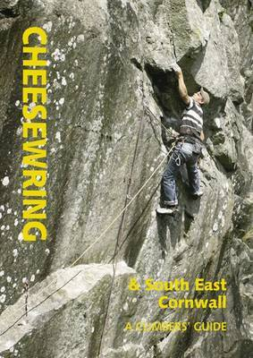 Cheeswring & South East Cornwall: A Climbers Guide