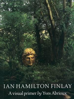 Ian Hamilton Finlay: A Visual Primer