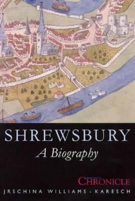Shrewsbury: A Biography