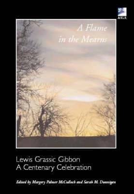 A Flame in the Mearns: Lewis Grassic Gibbon - A Centenary Celebration
