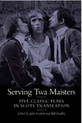 Serving Twa Maisters: Five Classic Plays in Scots Translation