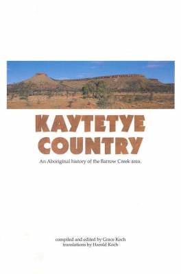 Kaytetye Country: Aboriginal History of the Barrow Creek Area
