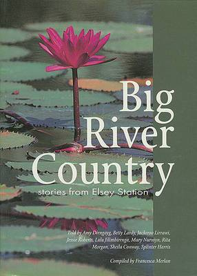 Big River Country : Stories from Elsey Station: Stories from Elsey Station