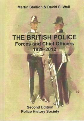 The British Police: Forces and Chief Officers 1829-2012