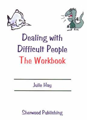 Dealing with Difficult People: Workbook