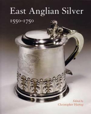 East Anglian Silver: 1550-1750