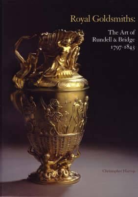 Royal Goldsmiths: The Art of Rundell and Bridge, 1797-1830