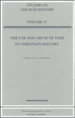 The Use and Abuse of Time in Christian History: Papers Read at the 1999 Summer Meeting and the 2000 Winter Meeting of the Ecclesiastical History Society