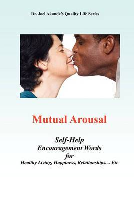 Mutual Arousal. Self-Help Encouragement Words, For Healthy Living, Happiness, Relationships ... Etc