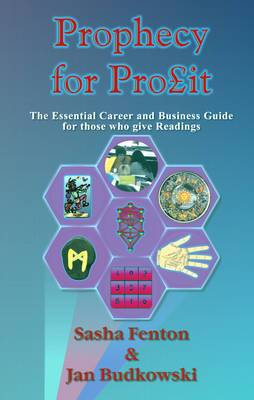 Prophecy for Profit: The Essential Career and Business Guide for Those Who Give Readings