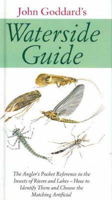 Waterside Guide: The Angler's Pocket Reference to the Insects of Rivers and Lakes - How to Identifiy Them and Choose the Matching Artificial