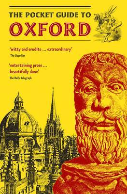 The Pocket Guide to Oxford: A Guidebook to the Architecture, History, and Principal Attractions of Oxford, with Help from Our Knowledgeable Friend, the Oxford Dodo