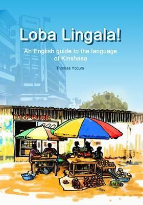 Loba Lingala: An English Guide to the Language of Kinshasa