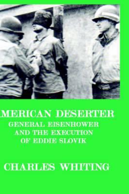 American Deserter. General Eisenhower and the Execution of Eddie Slovik