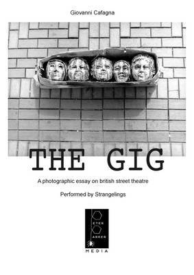 The Gig: A Photographic Essay on British Street Theatre - By Giovanni Cafagna - Performed by Strangelings