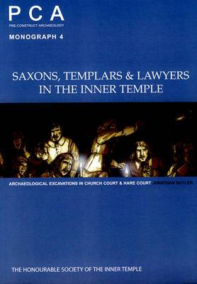 Saxons, Templars and Lawyers in the Inner Temple: Archaeological Excavations in Church Court and Hare Court