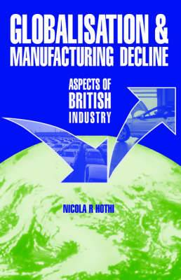 Globalisation and Manufacturing Decline: Aspects of British Industry