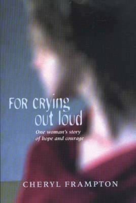 For Crying Out Loud: One Woman's Story of Hope and Courage